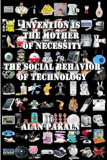 Invention Is The Mother of Necessity:  The Social Behavior of Technology