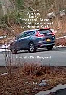 Five Simple, Easy, Practical Steps for Local Government to Manage Risk: Community Risk Management